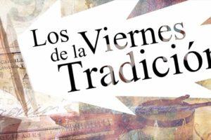 Viernes de «Audiciones históricas» en el espacio Los Viernes de la Tradición
